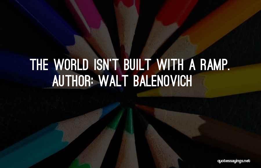 Walt Balenovich Quotes 866402