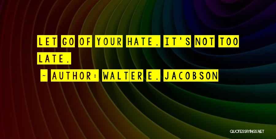 Walter E. Jacobson Quotes 2128908