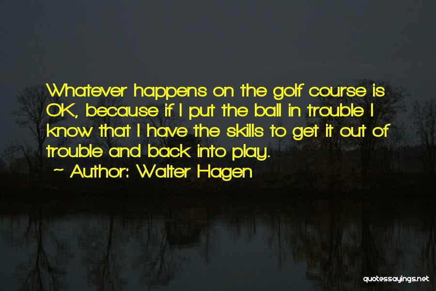 Walter Hagen Quotes 1415229