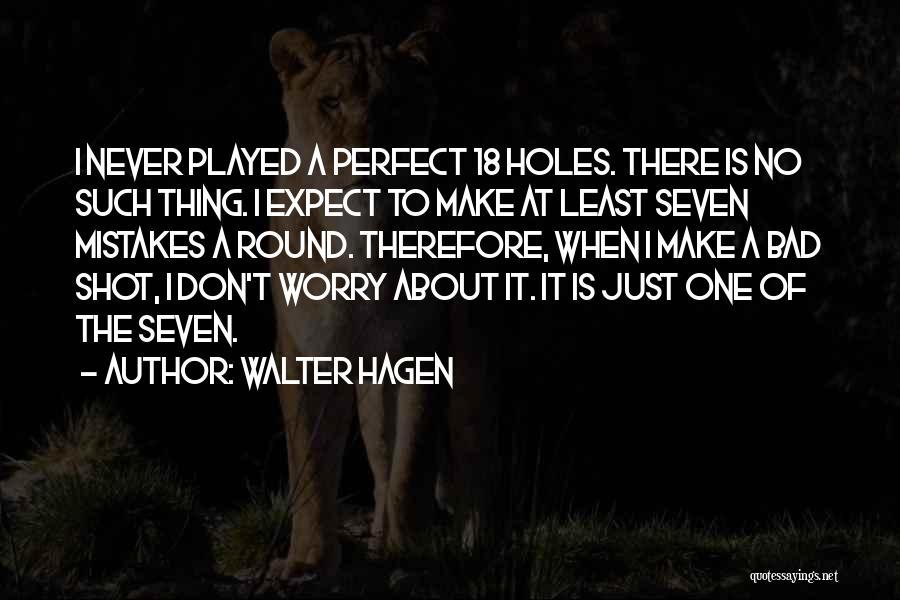 Walter Hagen Quotes 634112