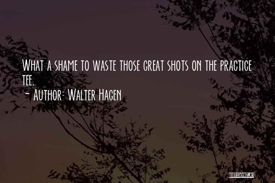 Walter Hagen Quotes 703662