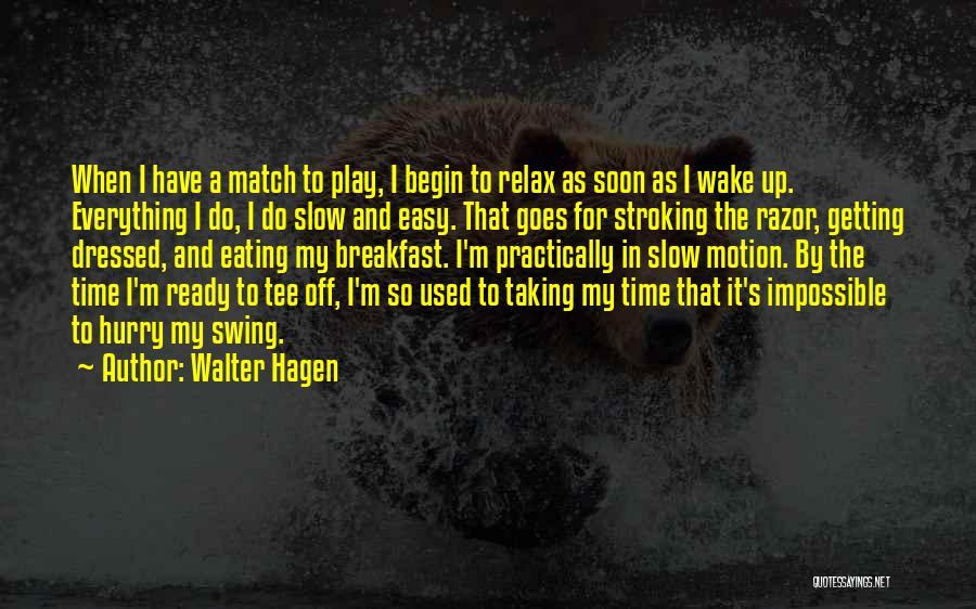 Walter Hagen Quotes 785395