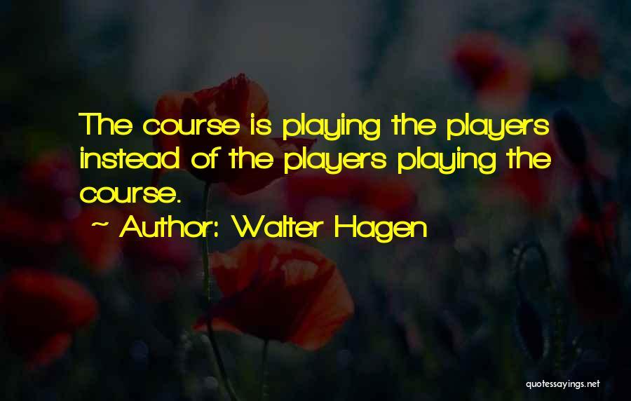 Walter Hagen Quotes 899055