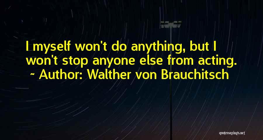 Walther Quotes By Walther Von Brauchitsch