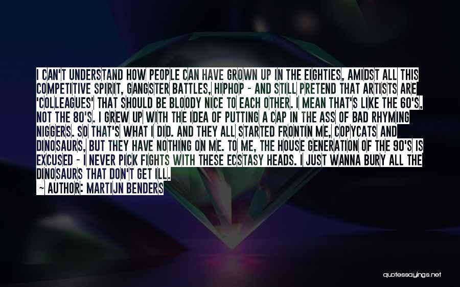 Wanna Be Grown Quotes By Martijn Benders