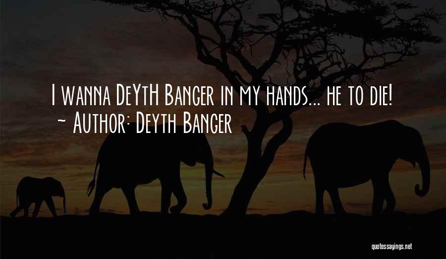 Wanna Die Now Quotes By Deyth Banger