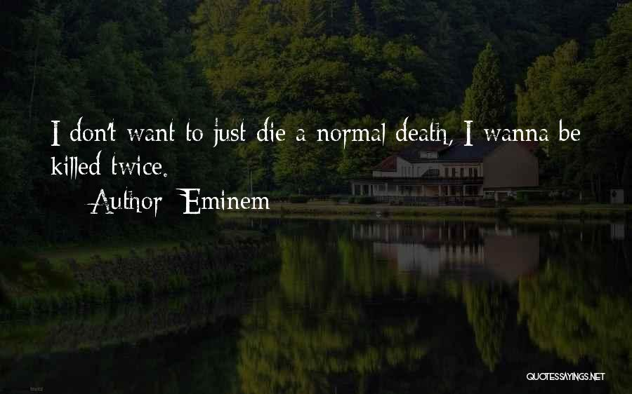 Wanna Die Now Quotes By Eminem