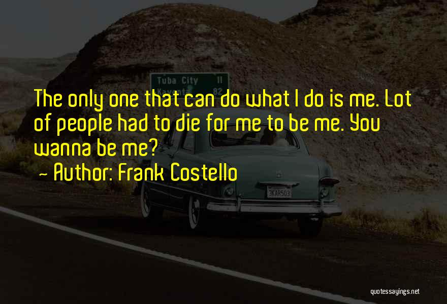 Wanna Die Now Quotes By Frank Costello