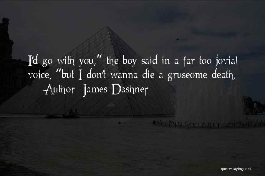 Wanna Die Now Quotes By James Dashner