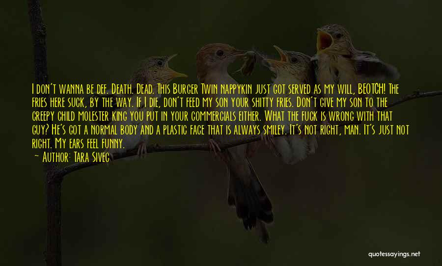 Wanna Die Now Quotes By Tara Sivec