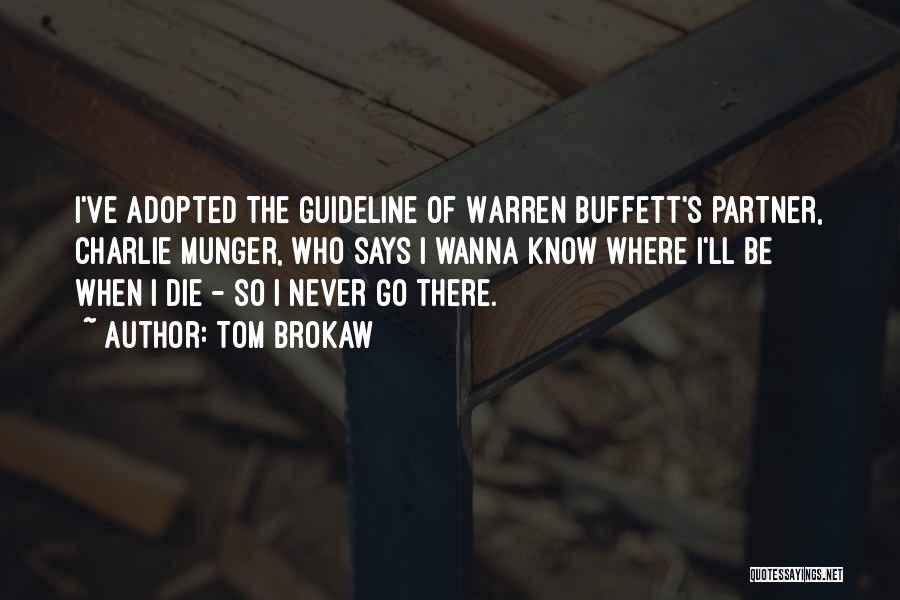 Wanna Die Now Quotes By Tom Brokaw