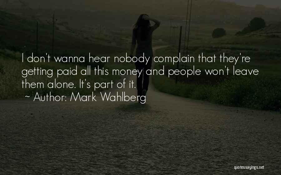 Wanna Leave Quotes By Mark Wahlberg
