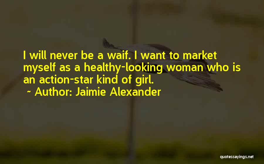 Want A Girl Quotes By Jaimie Alexander