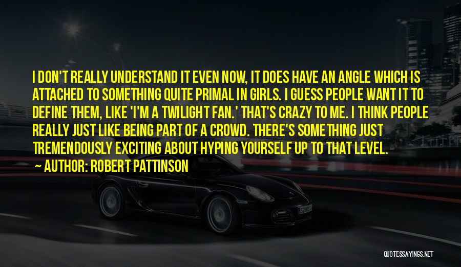 Want A Girl Quotes By Robert Pattinson