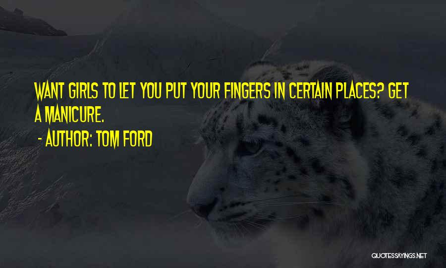 Want A Girl Quotes By Tom Ford