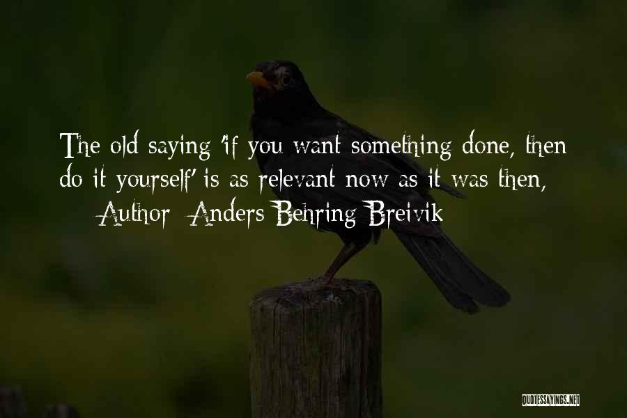 Top 10 want something done do it yourself quotes sayings want something done do it yourself quotes by anders behring breivik solutioingenieria Images