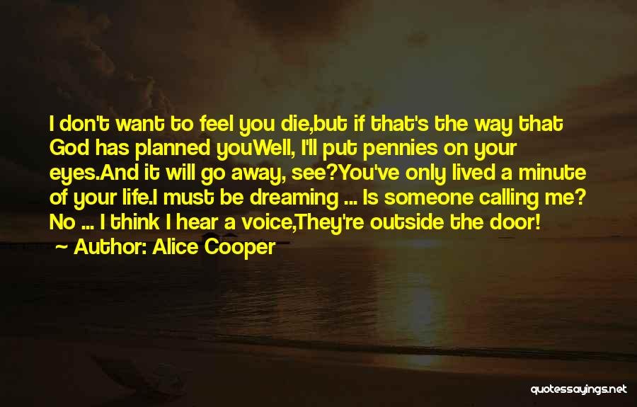 Want To Go Away Quotes By Alice Cooper