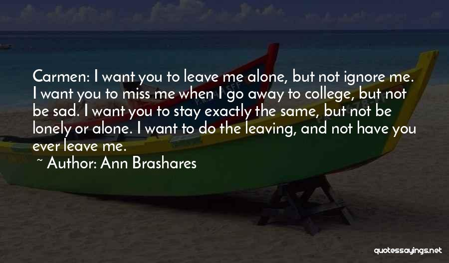 Want To Go Away Quotes By Ann Brashares