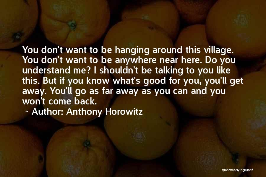 Want To Go Away Quotes By Anthony Horowitz