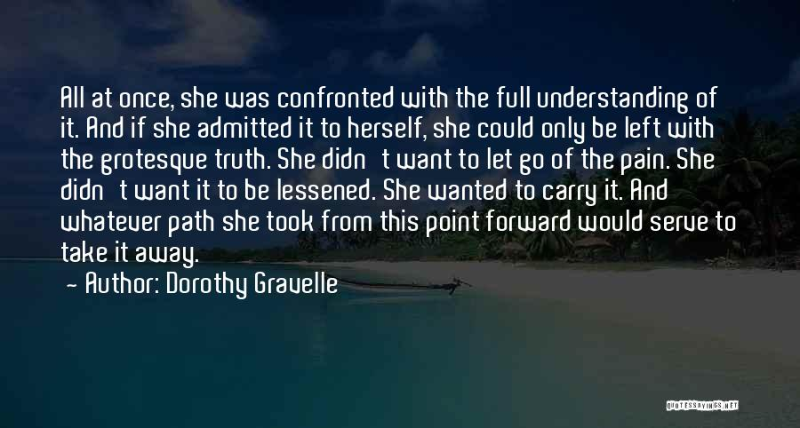 Want To Go Away Quotes By Dorothy Gravelle