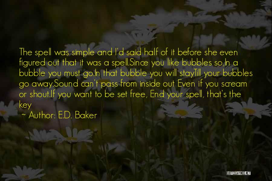 Want To Go Away Quotes By E.D. Baker