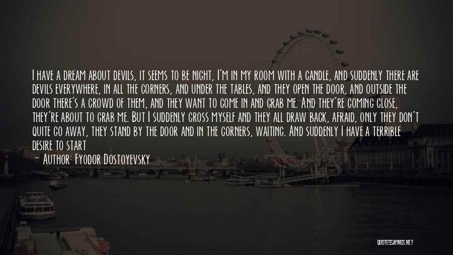 Want To Go Away Quotes By Fyodor Dostoyevsky
