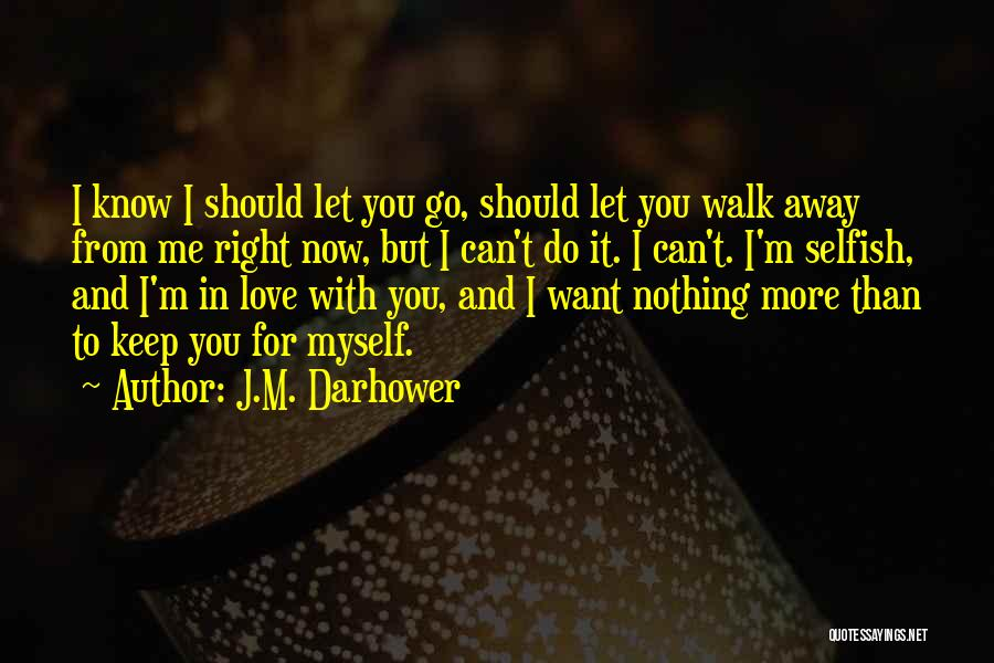 Want To Go Away Quotes By J.M. Darhower