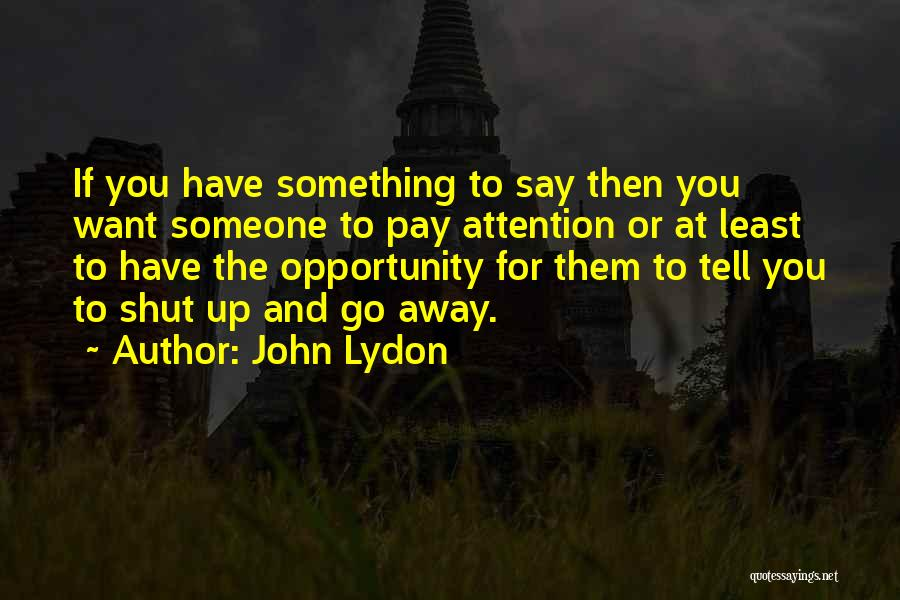 Want To Go Away Quotes By John Lydon