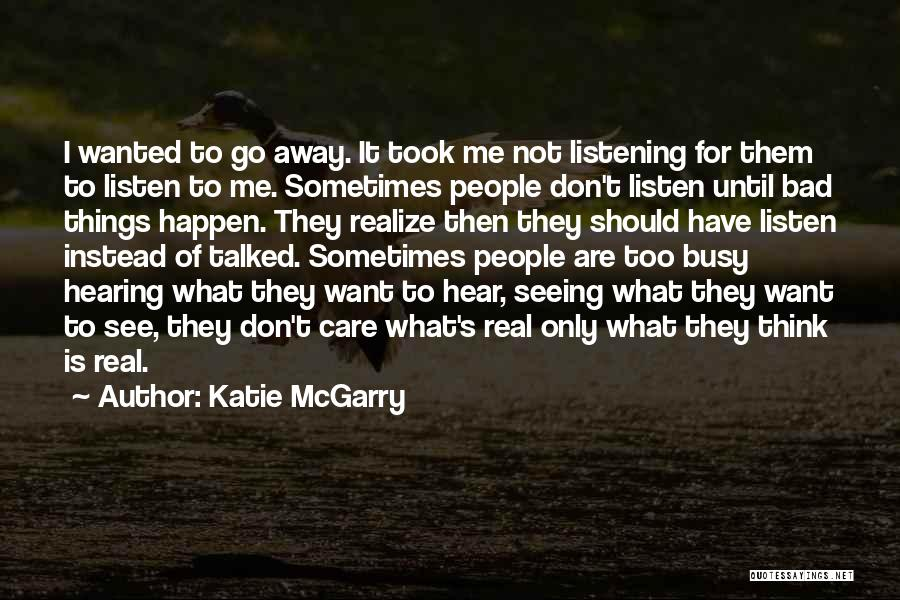 Want To Go Away Quotes By Katie McGarry