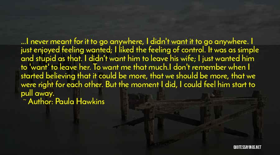 Want To Go Away Quotes By Paula Hawkins