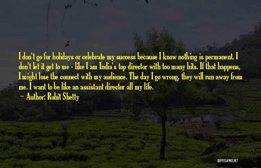 Want To Go Away Quotes By Rohit Shetty
