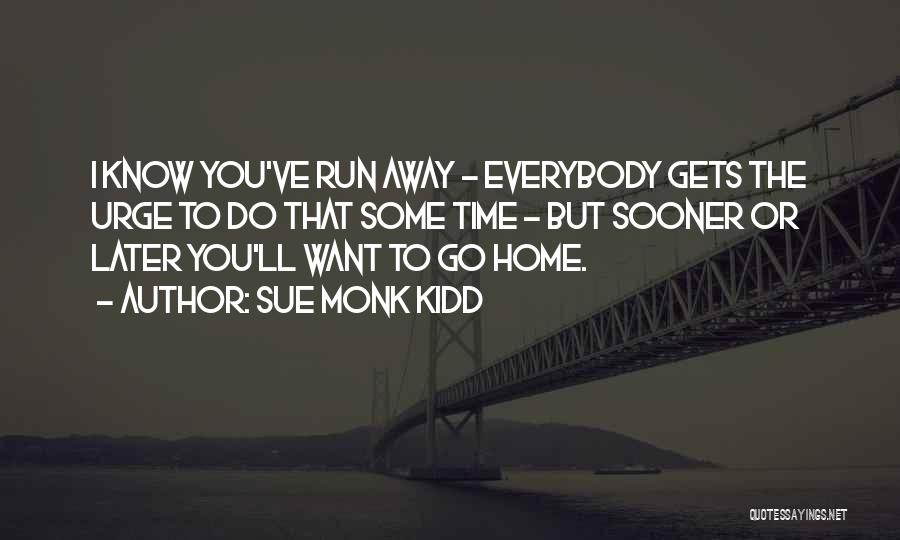 Want To Go Away Quotes By Sue Monk Kidd