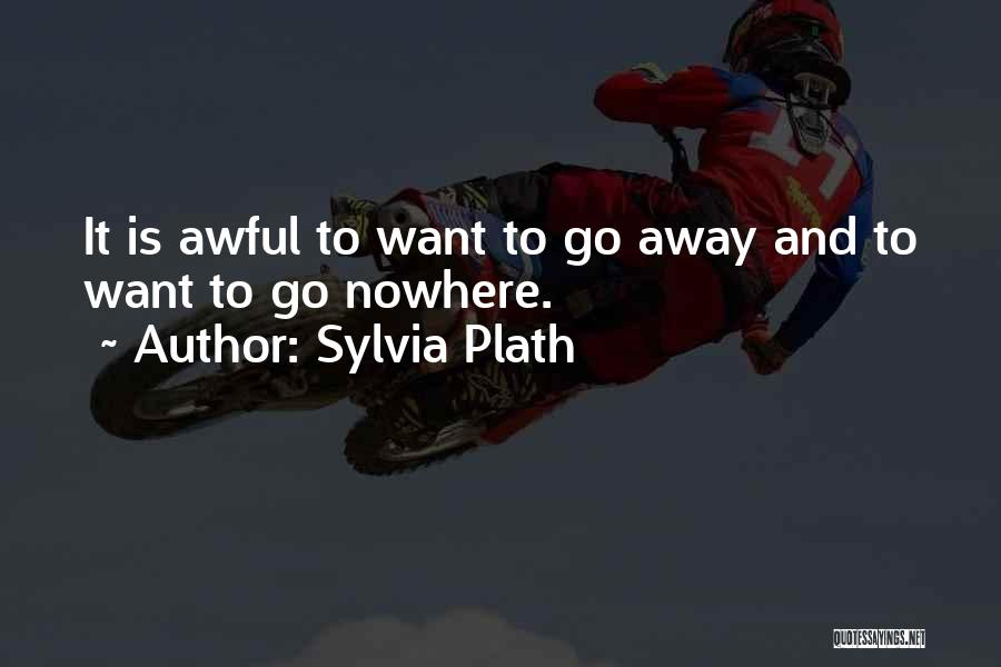 Want To Go Away Quotes By Sylvia Plath
