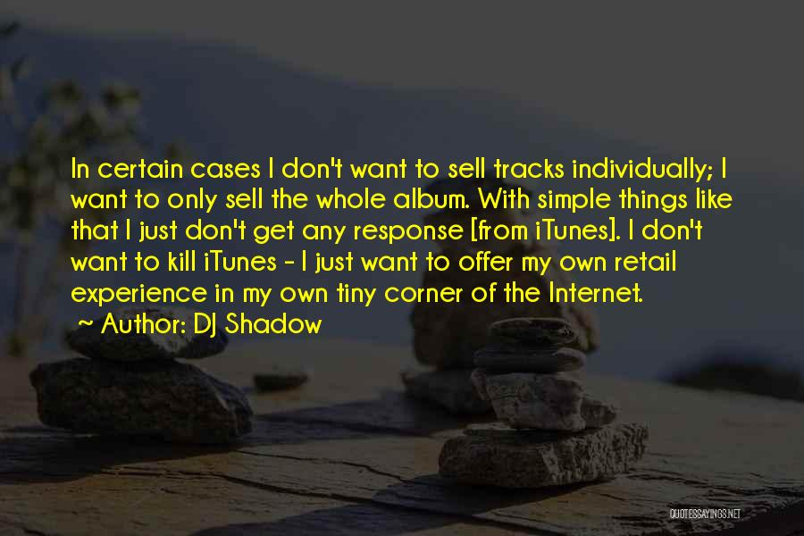 Want To Kill Quotes By DJ Shadow