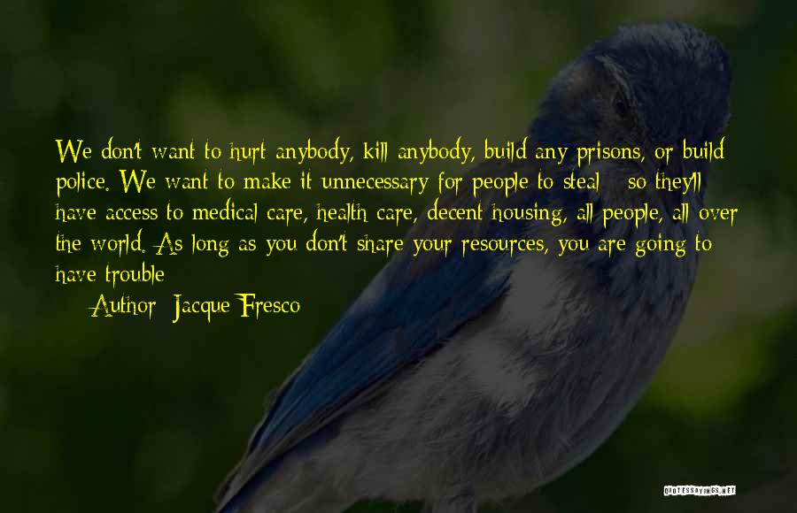 Want To Kill Quotes By Jacque Fresco