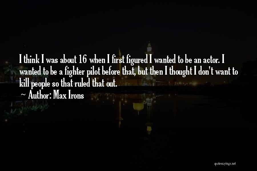 Want To Kill Quotes By Max Irons