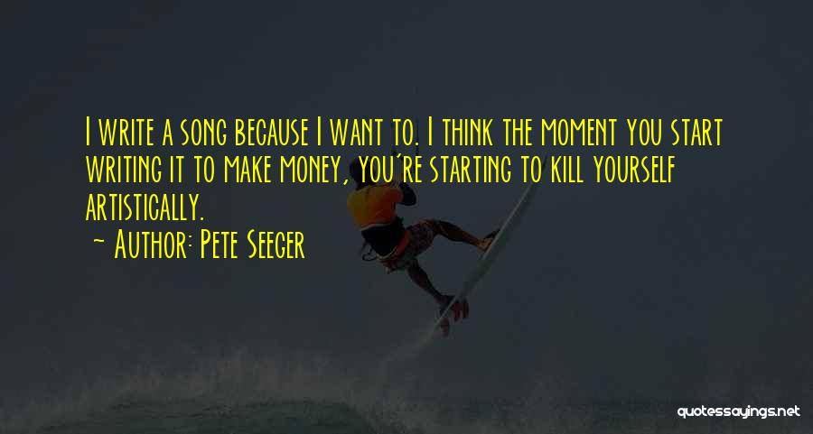 Want To Kill Quotes By Pete Seeger