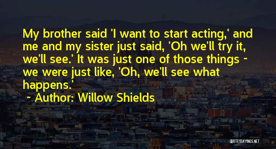 Want To See Quotes By Willow Shields
