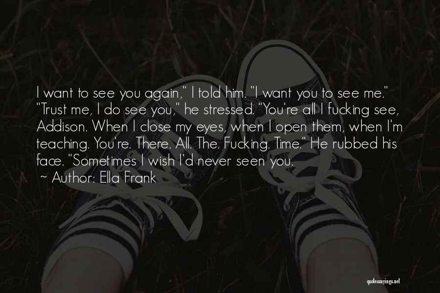 Want To See You Again Quotes By Ella Frank