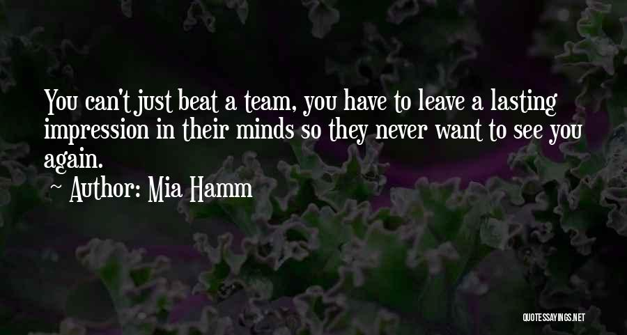 Want To See You Again Quotes By Mia Hamm