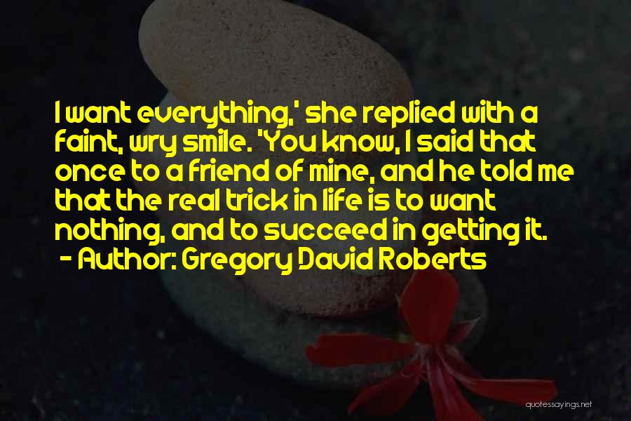 Want To Smile Quotes By Gregory David Roberts