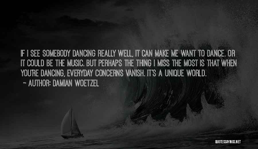 Want Vanish Quotes By Damian Woetzel