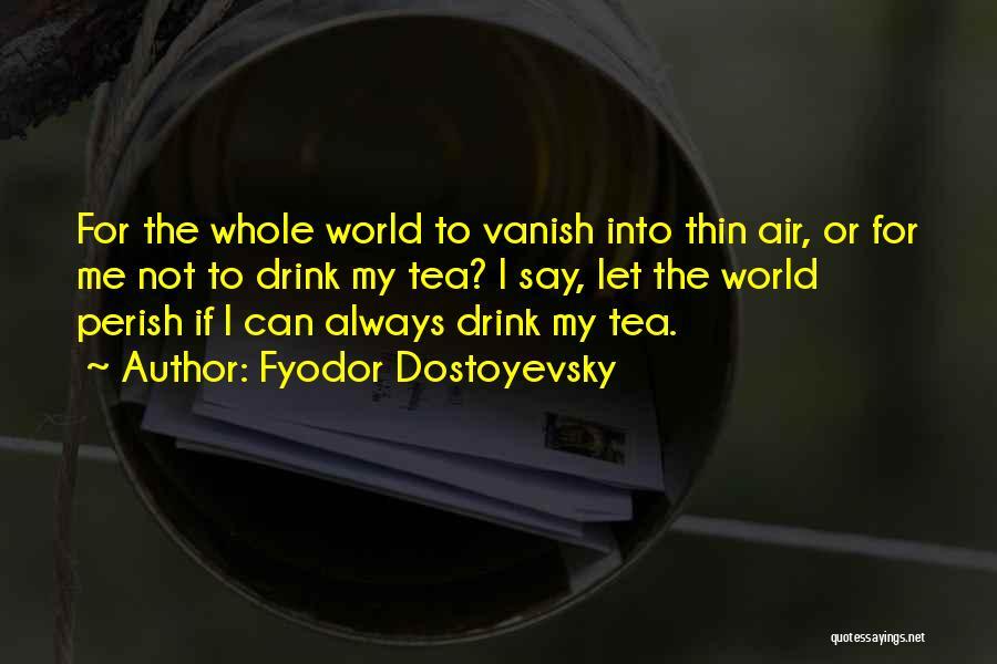Want Vanish Quotes By Fyodor Dostoyevsky