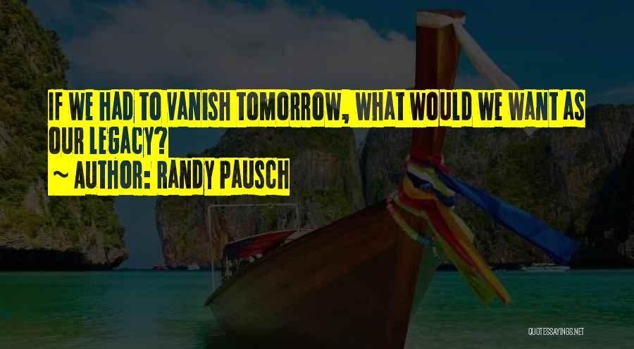 Want Vanish Quotes By Randy Pausch