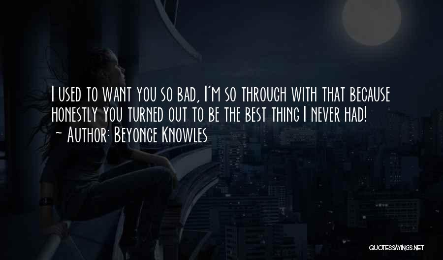 Want You Bad Quotes By Beyonce Knowles