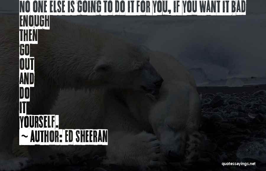 Want You Bad Quotes By Ed Sheeran