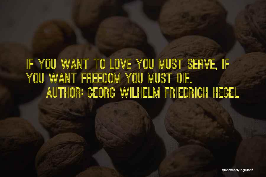 Want You Love Quotes By Georg Wilhelm Friedrich Hegel