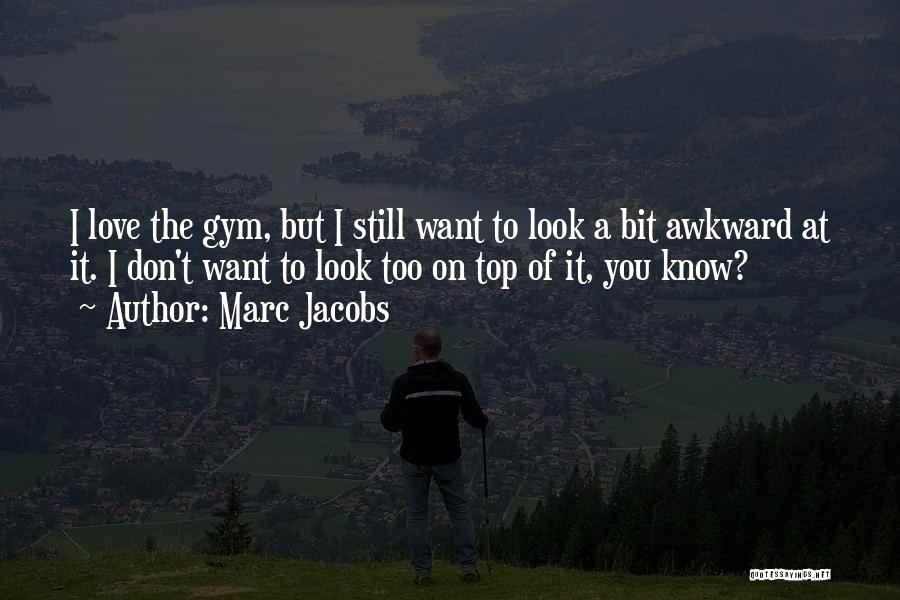 Want You Love Quotes By Marc Jacobs