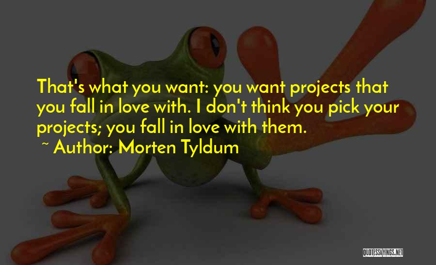 Want You Love Quotes By Morten Tyldum