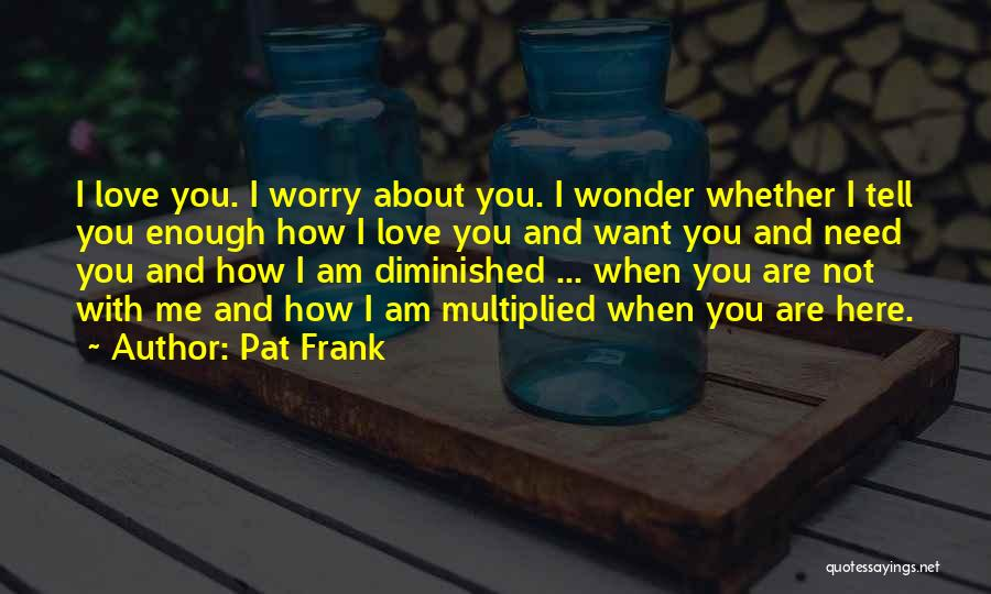 Want You Love Quotes By Pat Frank